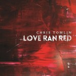 Chris Tomlin - Love Ran Red