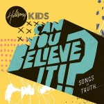Hillsong Kids - Can You Believe It !? Songs of Truth