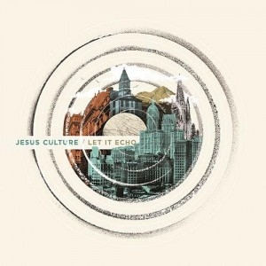 Jesus Culture - Let It Echo