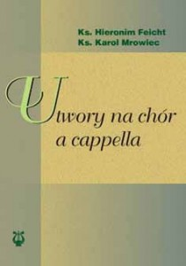 Utwory na chór - a capella ks. Hieronim Feicht ks. Karol Mrowiec