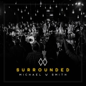 Michael W. Smith - Surrounded