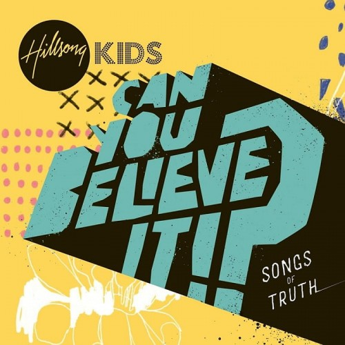 Hillsong Kids - Can You Believe It.jpg