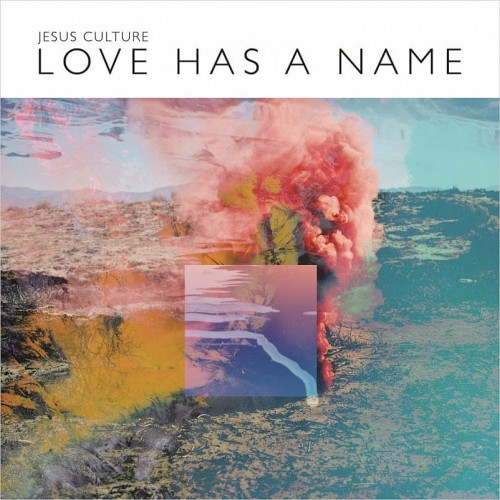 Jesus Culture - Love Has A Name.jpg